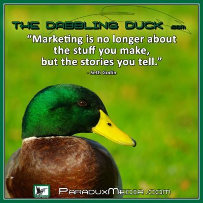 TheDabblingDuck-Marketing is no longer about the stuff you make but the stories you tell-Seth Godin
