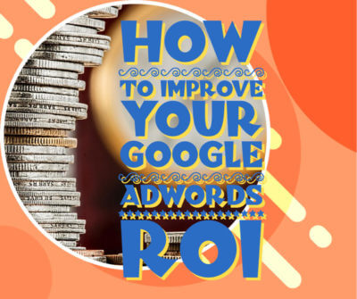 how to improve your google adwords roi
