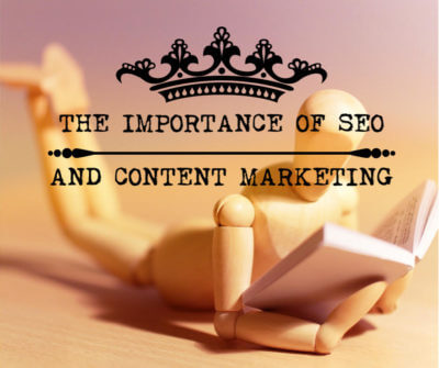 The Importance of SEO and Content Marketing