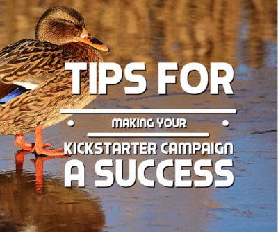 Tips for Making Your Kickstarter Campaign a Success